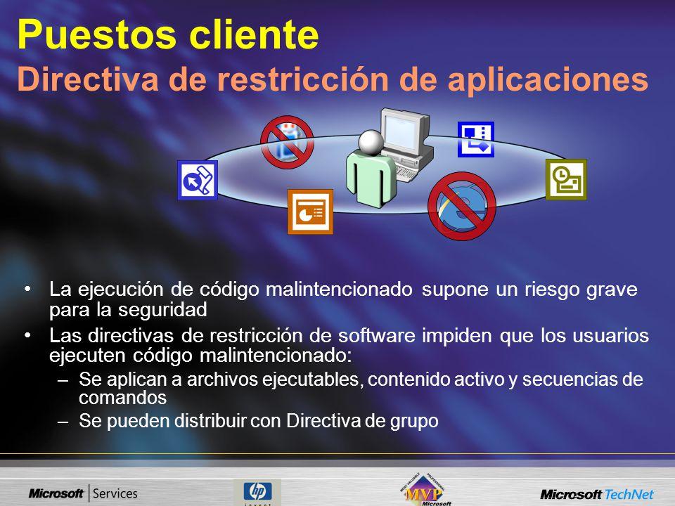 La ejecución de código malintencionado supone un riesgo grave para la seguridad Las directivas de restricción de software impiden que los usuarios ejecuten código malintencionado: –Se aplican a archivos ejecutables, contenido activo y secuencias de comandos –Se pueden distribuir con Directiva de grupo Puestos cliente Directiva de restricción de aplicaciones