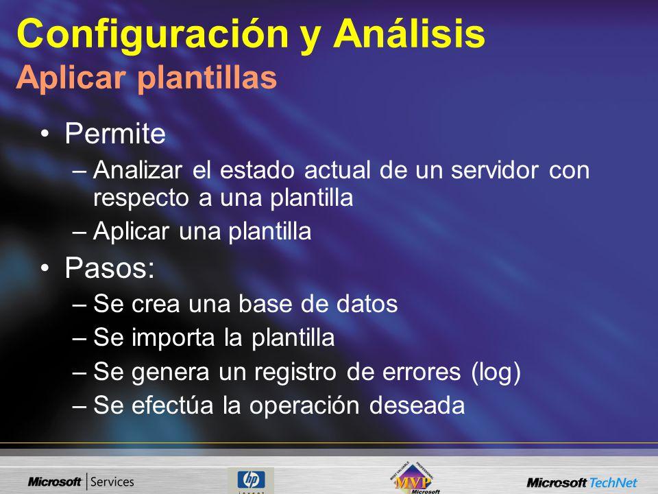 Configuración y Análisis Aplicar plantillas Permite –Analizar el estado actual de un servidor con respecto a una plantilla –Aplicar una plantilla Pasos: –Se crea una base de datos –Se importa la plantilla –Se genera un registro de errores (log) –Se efectúa la operación deseada