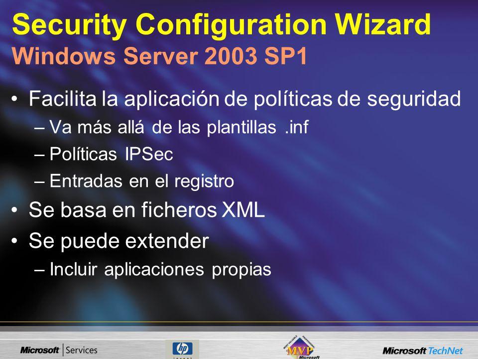 Security Configuration Wizard Windows Server 2003 SP1 Facilita la aplicación de políticas de seguridad –Va más allá de las plantillas.inf –Políticas IPSec –Entradas en el registro Se basa en ficheros XML Se puede extender –Incluir aplicaciones propias