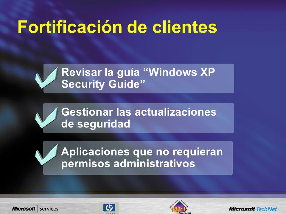 Revisar la guía Windows XP Security Guide Aplicaciones que no requieran permisos administrativos Gestionar las actualizaciones de seguridad Fortificación de clientes