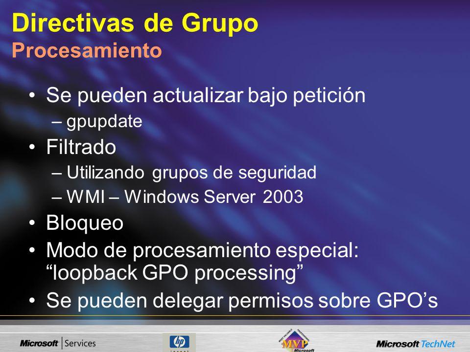 Directivas de Grupo Procesamiento Se pueden actualizar bajo petición –gpupdate Filtrado –Utilizando grupos de seguridad –WMI – Windows Server 2003 Blo