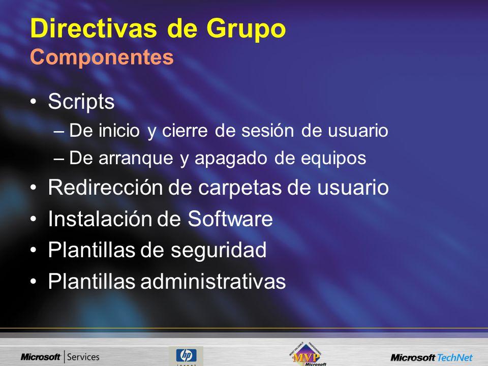 Directivas de Grupo Componentes Scripts –De inicio y cierre de sesión de usuario –De arranque y apagado de equipos Redirección de carpetas de usuario Instalación de Software Plantillas de seguridad Plantillas administrativas