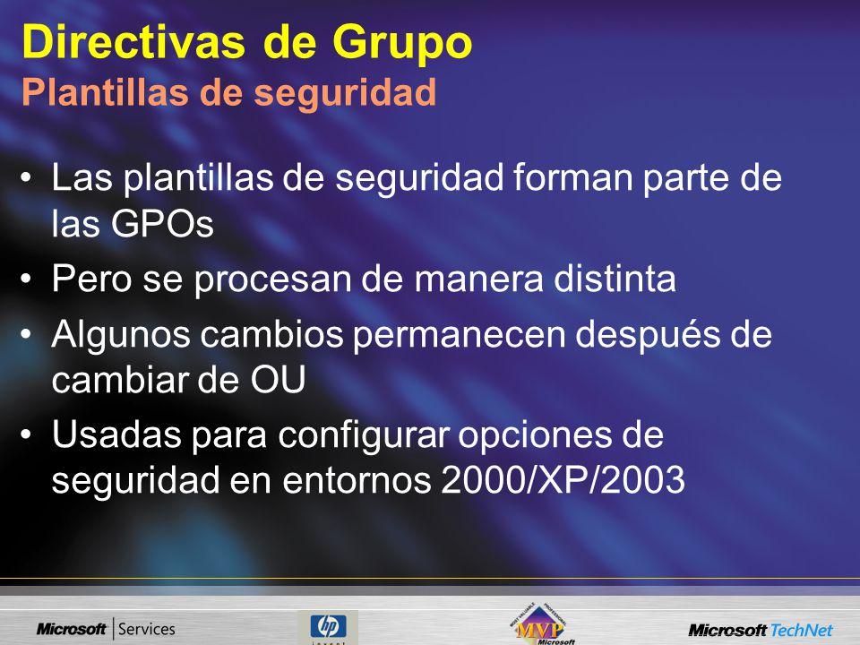 Directivas de Grupo Plantillas de seguridad Las plantillas de seguridad forman parte de las GPOs Pero se procesan de manera distinta Algunos cambios permanecen después de cambiar de OU Usadas para configurar opciones de seguridad en entornos 2000/XP/2003