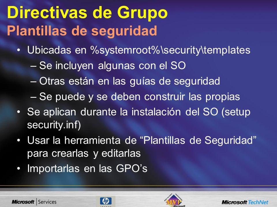 Ubicadas en %systemroot%\security\templates –Se incluyen algunas con el SO –Otras están en las guías de seguridad –Se puede y se deben construir las p
