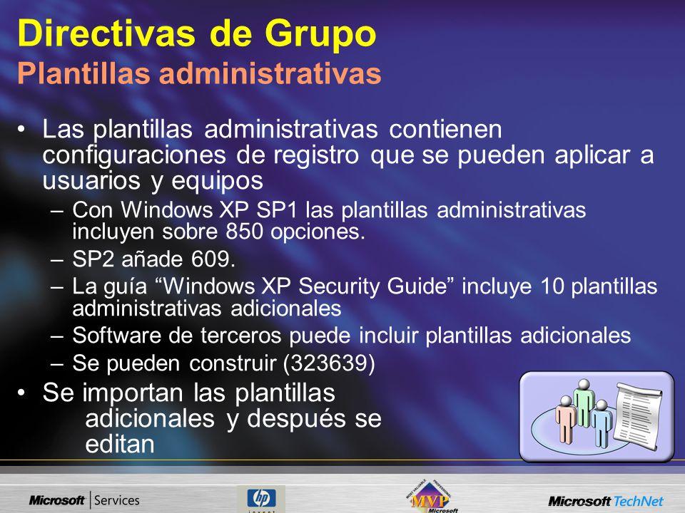 Directivas de Grupo Plantillas administrativas Las plantillas administrativas contienen configuraciones de registro que se pueden aplicar a usuarios y equipos –Con Windows XP SP1 las plantillas administrativas incluyen sobre 850 opciones.