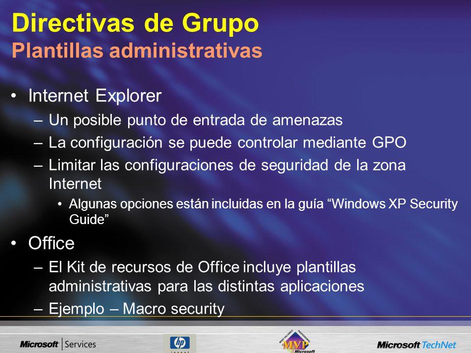 Directivas de Grupo Plantillas administrativas Internet Explorer –Un posible punto de entrada de amenazas –La configuración se puede controlar mediant