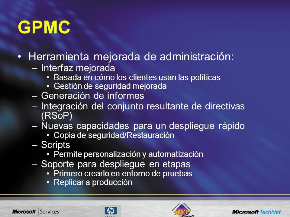 GPMC Herramienta mejorada de administración: –Interfaz mejorada Basada en cómo los clientes usan las políticas Gestión de seguridad mejorada –Generaci