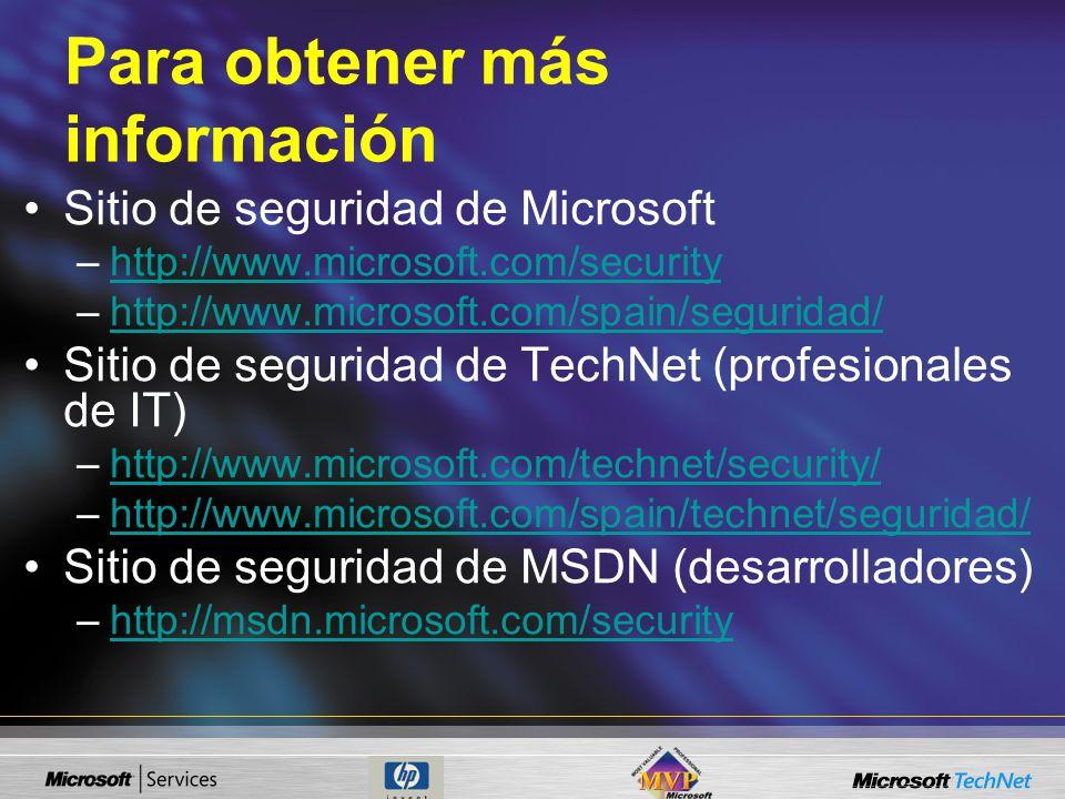 Para obtener más información Sitio de seguridad de Microsoft –http://www.microsoft.com/securityhttp://www.microsoft.com/security –http://www.microsoft.com/spain/seguridad/http://www.microsoft.com/spain/seguridad/ Sitio de seguridad de TechNet (profesionales de IT) –http://www.microsoft.com/technet/security/http://www.microsoft.com/technet/security/ –http://www.microsoft.com/spain/technet/seguridad/http://www.microsoft.com/spain/technet/seguridad/ Sitio de seguridad de MSDN (desarrolladores) –http://msdn.microsoft.com/securityhttp://msdn.microsoft.com/security
