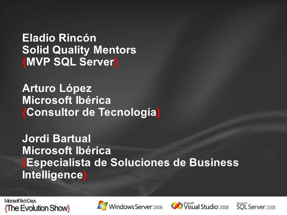 Eladio Rincón Solid Quality Mentors {MVP SQL Server} Arturo López Microsoft Ibérica {Consultor de Tecnología} Jordi Bartual Microsoft Ibérica {Especialista de Soluciones de Business Intelligence}
