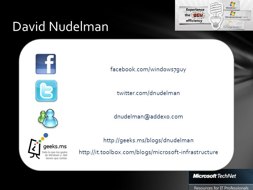 facebook.com/windows7guy twitter.com/dnudelman dnudelman@addexo.com http://geeks.ms/blogs/dnudelman http://it.toolbox.com/blogs/microsoft-infrastructure David Nudelman