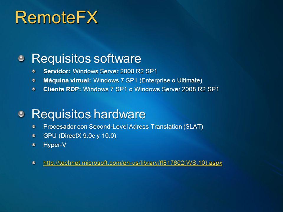 RemoteFX Requisitos VM 1024MB RAM – x861024MB RAM – x86 2048MB RAM – x642048MB RAM – x64 Requisitos de sesión Usuario en el grupo Remote Desktop Users de la VMUsuario en el grupo Remote Desktop Users de la VM LAN (>=10Mbps)LAN (>=10Mbps) Políticas de grupo