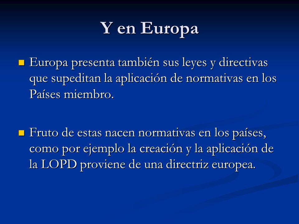 Y en Europa Europa presenta también sus leyes y directivas que supeditan la aplicación de normativas en los Países miembro.