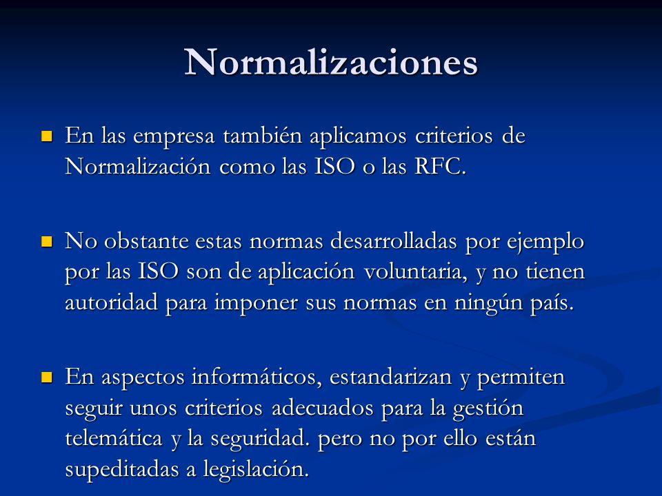 Normalizaciones En las empresa también aplicamos criterios de Normalización como las ISO o las RFC.