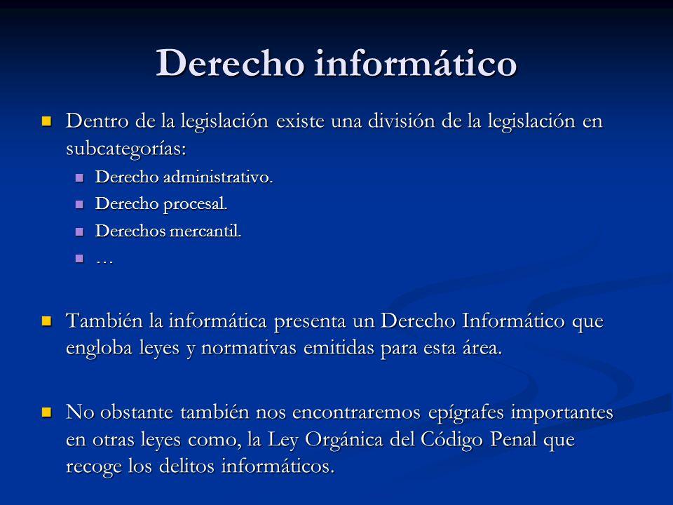Derecho informático Dentro de la legislación existe una división de la legislación en subcategorías: Dentro de la legislación existe una división de la legislación en subcategorías: Derecho administrativo.