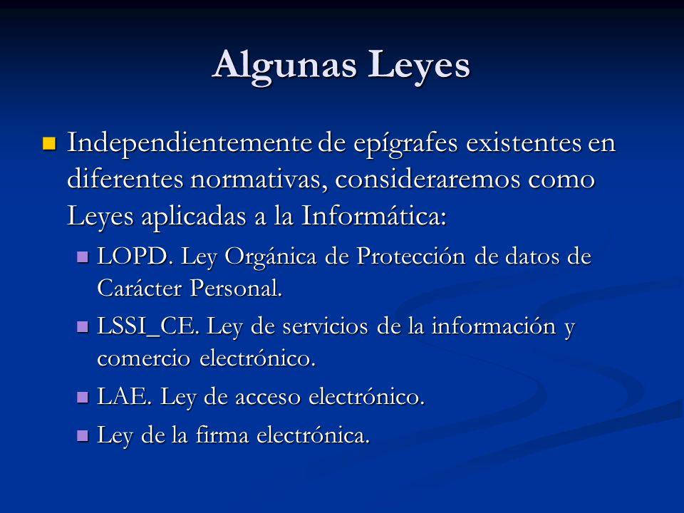 Algunas Leyes Independientemente de epígrafes existentes en diferentes normativas, consideraremos como Leyes aplicadas a la Informática: Independientemente de epígrafes existentes en diferentes normativas, consideraremos como Leyes aplicadas a la Informática: LOPD.