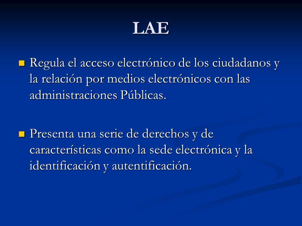 LAE Regula el acceso electrónico de los ciudadanos y la relación por medios electrónicos con las administraciones Públicas.