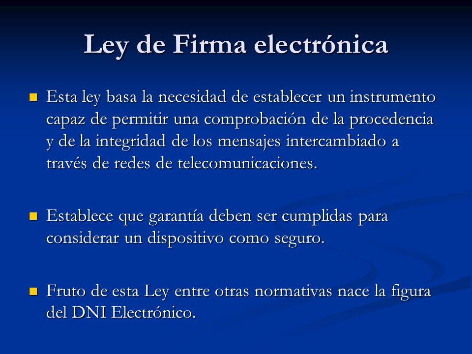 Ley de Firma electrónica Esta ley basa la necesidad de establecer un instrumento capaz de permitir una comprobación de la procedencia y de la integridad de los mensajes intercambiado a través de redes de telecomunicaciones.
