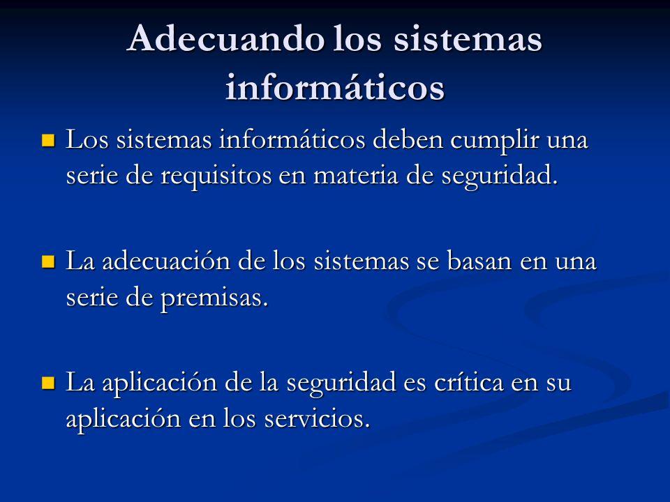 Adecuando los sistemas informáticos Los sistemas informáticos deben cumplir una serie de requisitos en materia de seguridad.