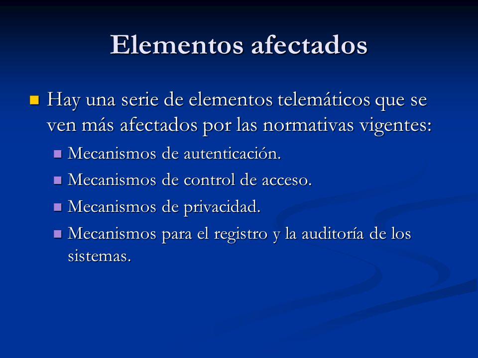 Elementos afectados Hay una serie de elementos telemáticos que se ven más afectados por las normativas vigentes: Hay una serie de elementos telemáticos que se ven más afectados por las normativas vigentes: Mecanismos de autenticación.