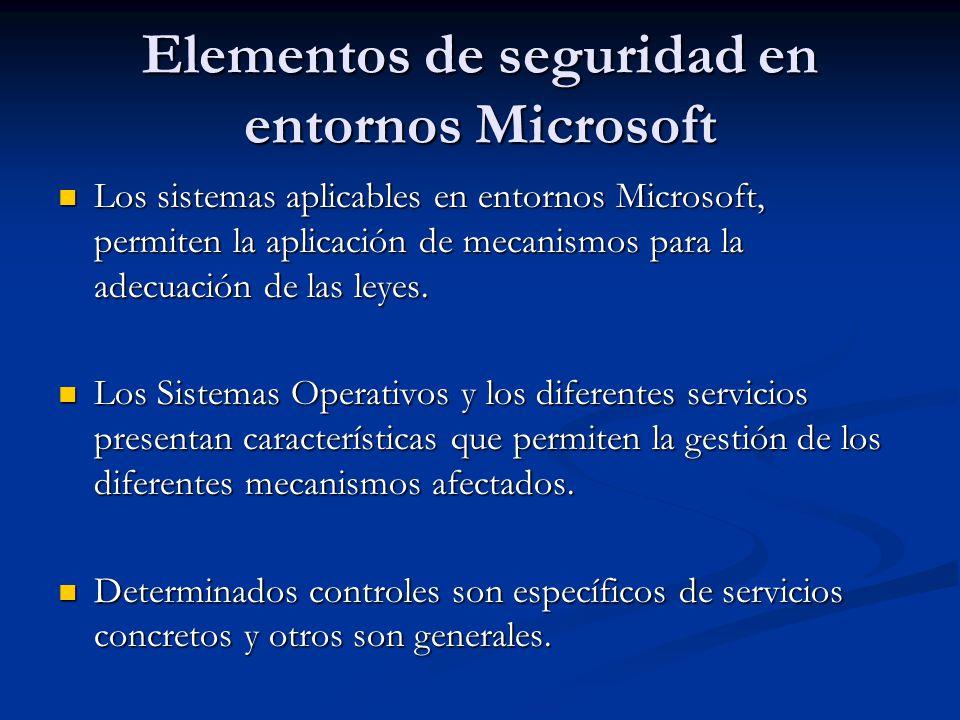 Elementos de seguridad en entornos Microsoft Los sistemas aplicables en entornos Microsoft, permiten la aplicación de mecanismos para la adecuación de las leyes.