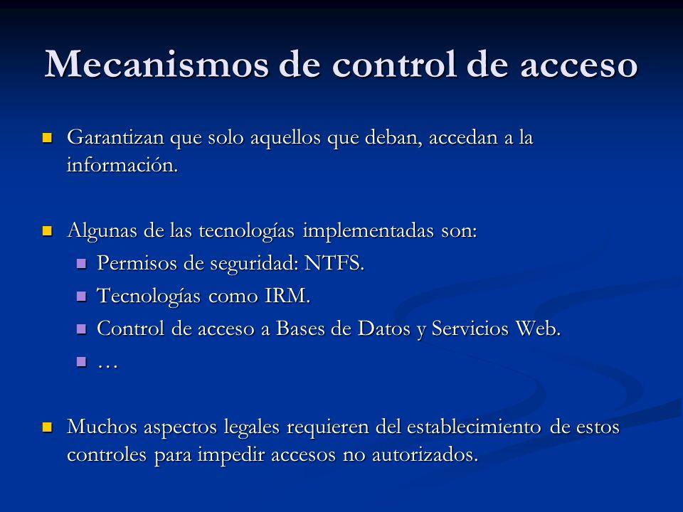 Mecanismos de control de acceso Garantizan que solo aquellos que deban, accedan a la información.