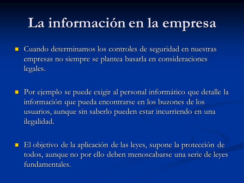 La información en la empresa Cuando determinamos los controles de seguridad en nuestras empresas no siempre se plantea basarla en consideraciones legales.