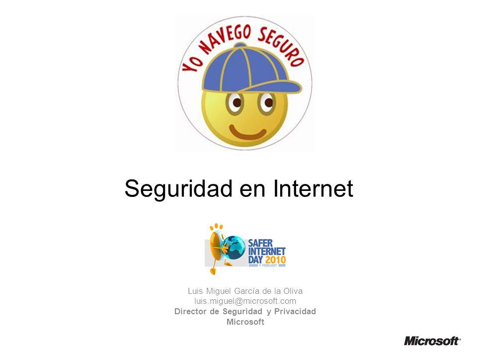Seguridad en Internet Luis Miguel García de la Oliva luis.miguel@microsoft.com Director de Seguridad y Privacidad Microsoft
