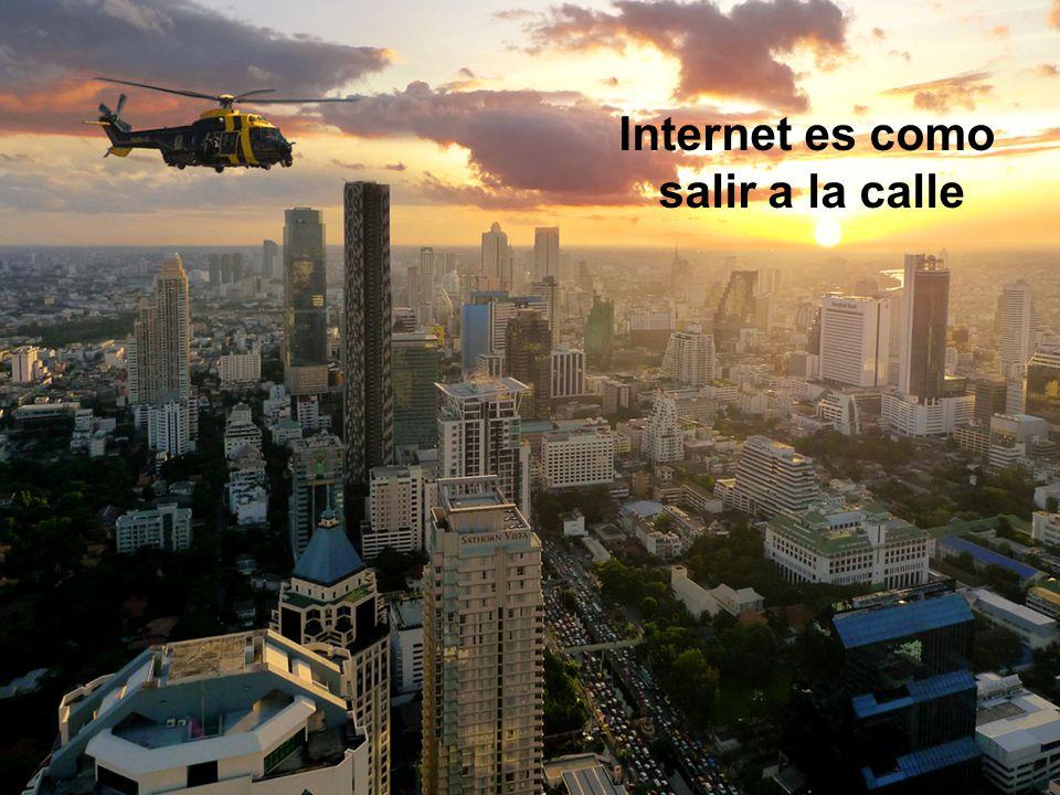Internet es como salir a la calle
