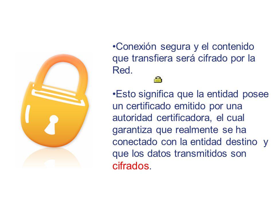 Conexión segura y el contenido que transfiera será cifrado por la Red.