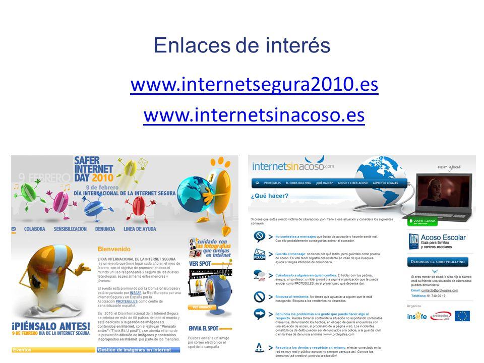 Enlaces de interés www.internetsegura2010.es www.internetsinacoso.es
