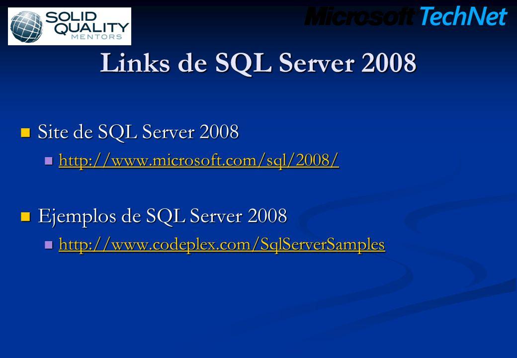 Links de SQL Server 2008 Site de SQL Server 2008 Site de SQL Server 2008 http://www.microsoft.com/sql/2008/ http://www.microsoft.com/sql/2008/ http://www.microsoft.com/sql/2008/ Ejemplos de SQL Server 2008 Ejemplos de SQL Server 2008 http://www.codeplex.com/SqlServerSamples http://www.codeplex.com/SqlServerSamples http://www.codeplex.com/SqlServerSamples