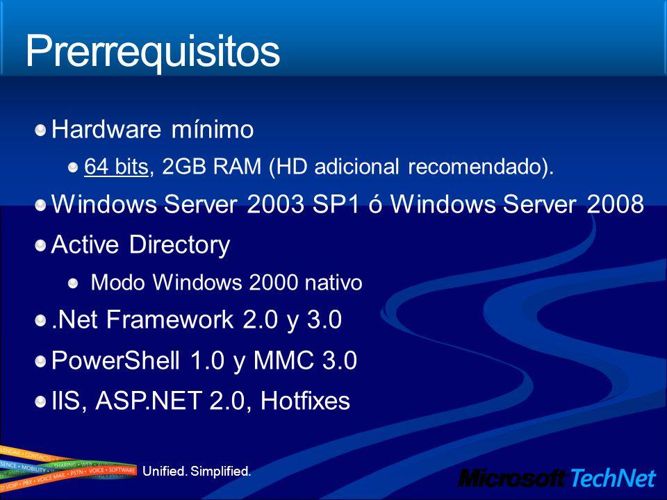 Unified. Simplified. Hardware mínimo 64 bits, 2GB RAM (HD adicional recomendado). Windows Server 2003 SP1 ó Windows Server 2008 Active Directory Modo