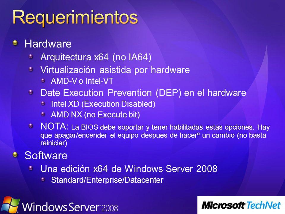 Hardware Arquitectura x64 (no IA64) Virtualización asistida por hardware AMD-V o Intel-VT Date Execution Prevention (DEP) en el hardware Intel XD (Exe