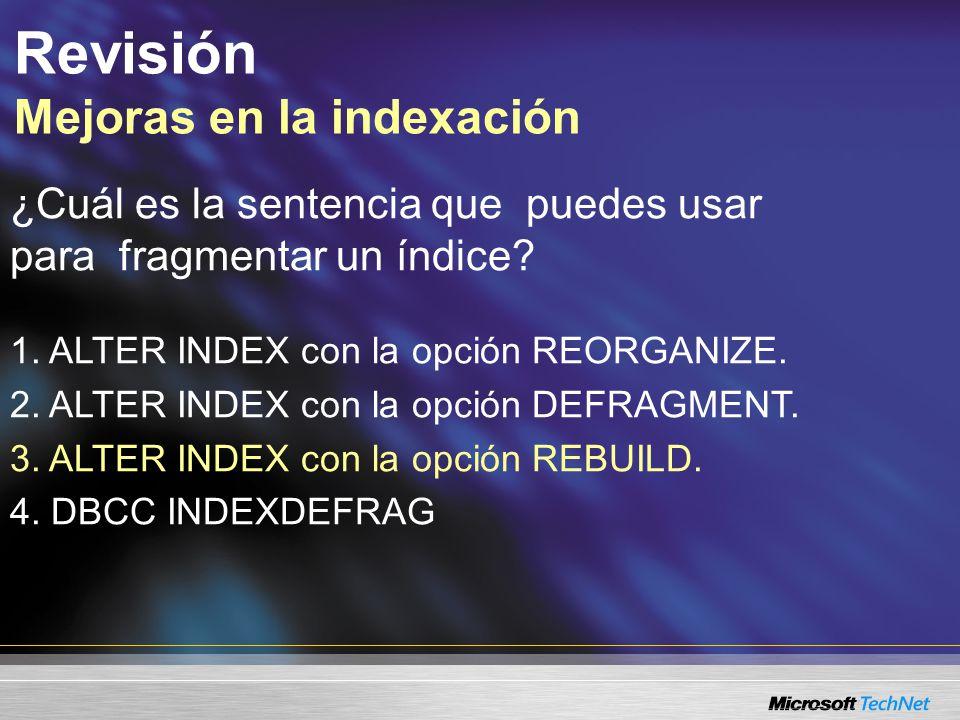 Revisión Mejoras en la indexación ¿Cuál es la sentencia que puedes usar para fragmentar un índice.