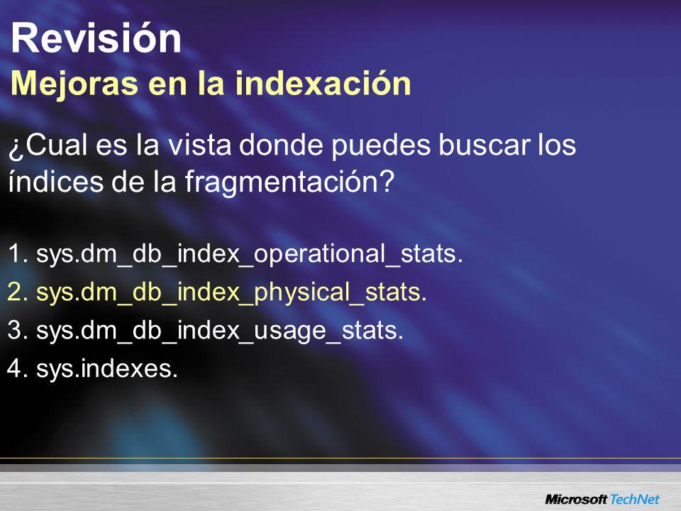 Revisión Mejoras en la indexación ¿Cual es la vista donde puedes buscar los índices de la fragmentación.