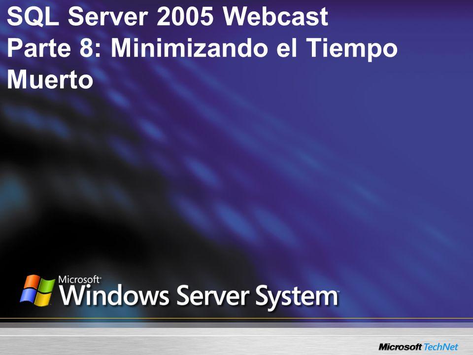 SQL Server 2005 Webcast Parte 8: Minimizando el Tiempo Muerto