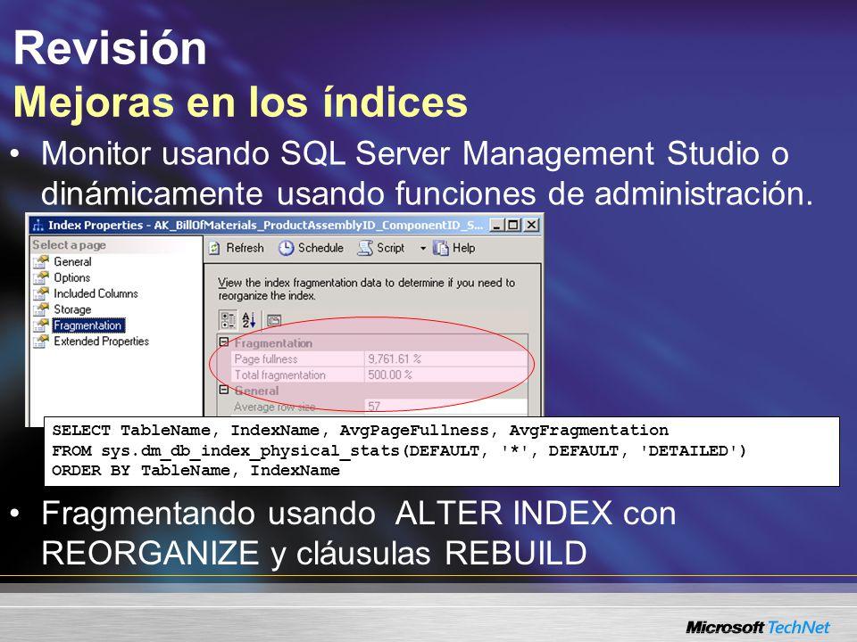 Revisión Mejoras en la indexación Nueva herramienta de tuning en SQL Server 2005 Optimizar la estructura de la base de datos para una especifica carga de trabajo
