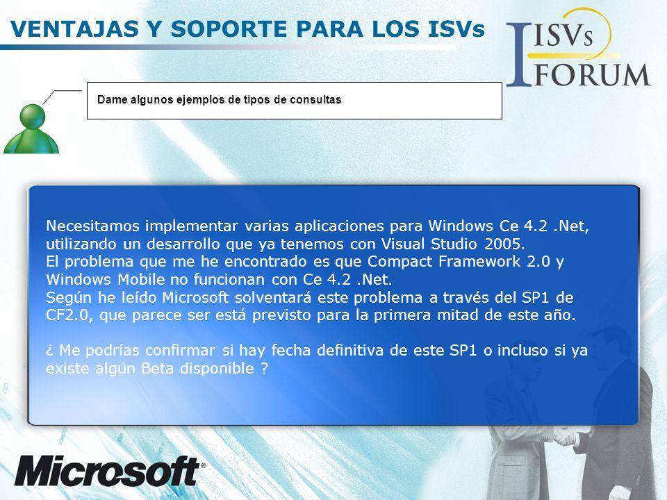 VENTAJAS Y SOPORTE PARA LOS ISVs Necesitamos implementar varias aplicaciones para Windows Ce 4.2.Net, utilizando un desarrollo que ya tenemos con Visual Studio 2005.