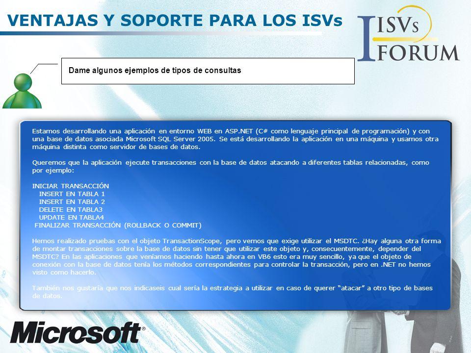 VENTAJAS Y SOPORTE PARA LOS ISVs Estamos desarrollando una aplicación en entorno WEB en ASP.NET (C# como lenguaje principal de programación) y con una base de datos asociada Microsoft SQL Server 2005.