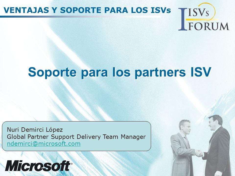 VENTAJAS Y SOPORTE PARA LOS ISVs Soporte para los partners ISV Nuri Demirci López Global Partner Support Delivery Team Manager ndemirci@microsoft.com