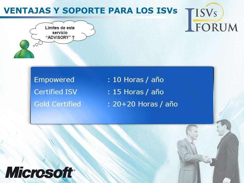 VENTAJAS Y SOPORTE PARA LOS ISVs Empowered: 10 Horas / año Certified ISV: 15 Horas / año Gold Certified: 20+20 Horas / año Limites de este servicio ADVISORY ?