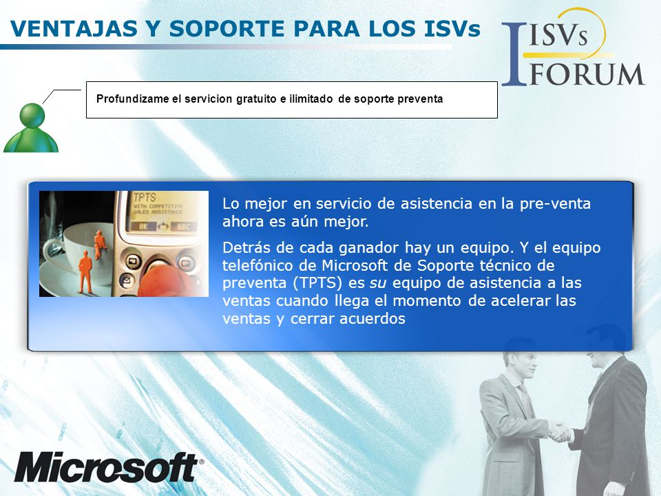 VENTAJAS Y SOPORTE PARA LOS ISVs Profundizame el servicion gratuito e ilimitado de soporte preventa Lo mejor en servicio de asistencia en la pre-venta ahora es aún mejor.