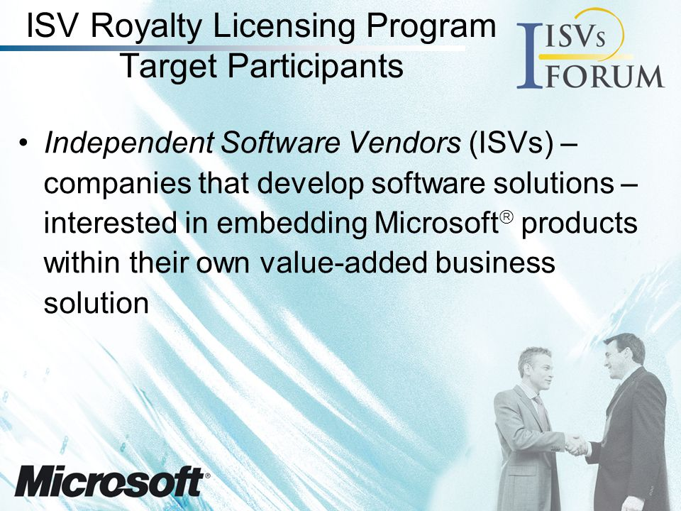ISV Royalty Licensing Program Q: What does it mean to integrate or embed Microsoft product.
