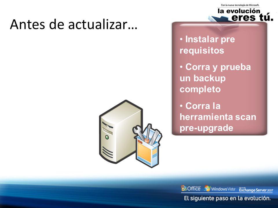 Antes de actualizar… Instalar pre requisitos Corra y prueba un backup completo Corra la herramienta scan pre-upgrade