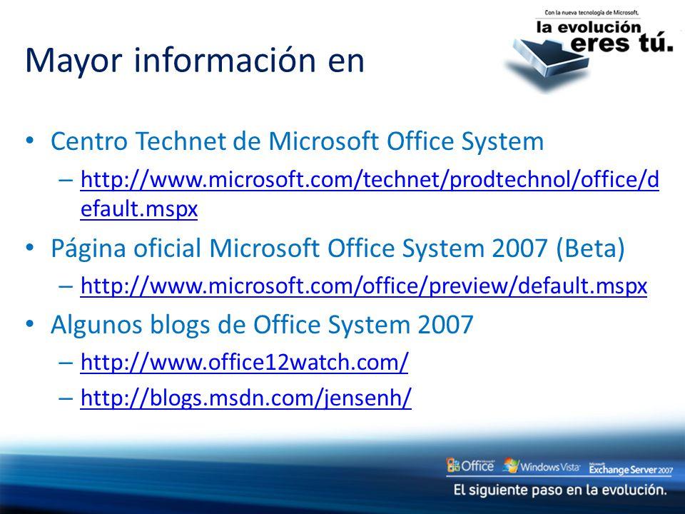 Mayor información en Centro Technet de Microsoft Office System – http://www.microsoft.com/technet/prodtechnol/office/d efault.mspx http://www.microsoft.com/technet/prodtechnol/office/d efault.mspx Página oficial Microsoft Office System 2007 (Beta) – http://www.microsoft.com/office/preview/default.mspx http://www.microsoft.com/office/preview/default.mspx Algunos blogs de Office System 2007 – http://www.office12watch.com/ http://www.office12watch.com/ – http://blogs.msdn.com/jensenh/ http://blogs.msdn.com/jensenh/