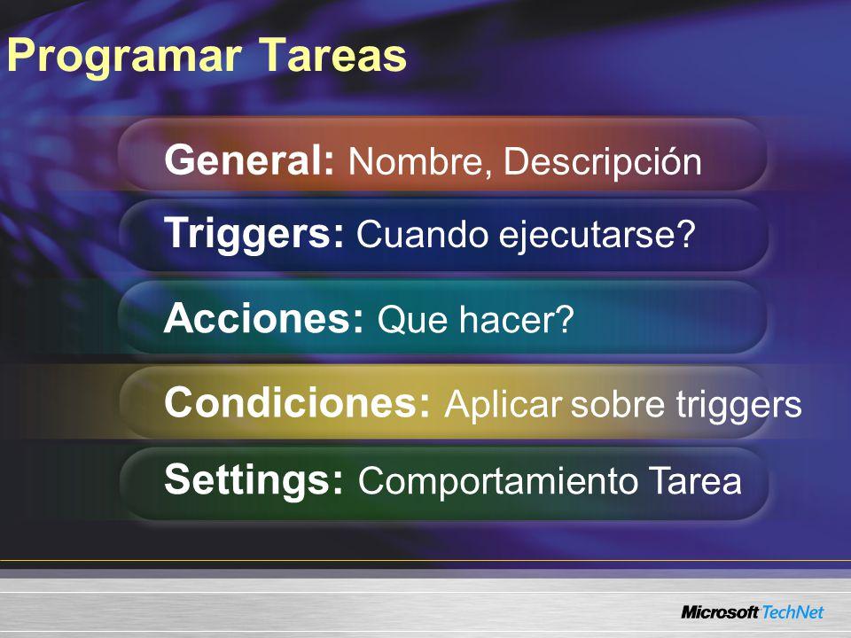 Programar Tareas General: Nombre, Descripción Triggers: Cuando ejecutarse? Acciones: Que hacer? Condiciones: Aplicar sobre triggers Settings: Comporta
