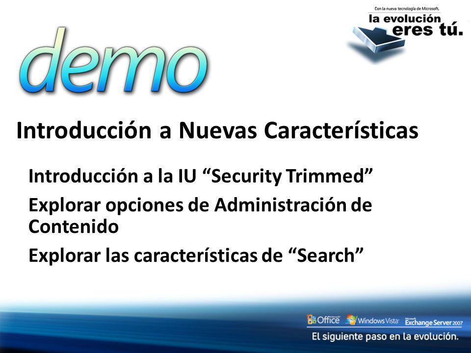Introducción a Nuevas Características Introducción a la IU Security Trimmed Explorar opciones de Administración de Contenido Explorar las característi