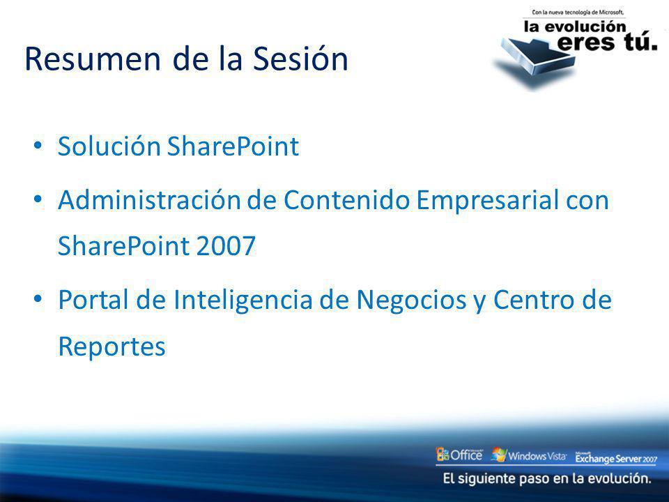 Solución SharePoint Administración de Contenido Empresarial con SharePoint 2007 Portal de Inteligencia de Negocios y Centro de Reportes Resumen de la