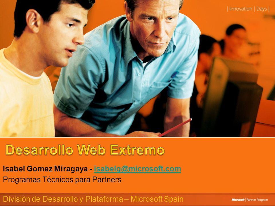 Isabel Gomez Miragaya - isabelg@microsoft.comisabelg@microsoft.com Programas Técnicos para Partners División de Desarrollo y Plataforma – Microsoft Sp