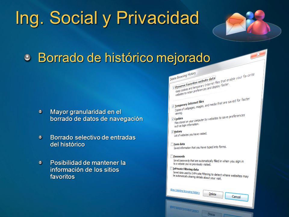 Ing. Social y Privacidad Borrado de histórico mejorado Mayor granularidad en el borrado de datos de navegación Borrado selectivo de entradas del histó